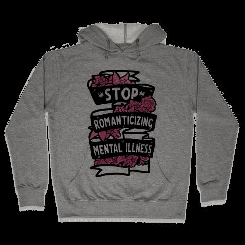 Stop Romanticizing Mental Illness Hooded Sweatshirt