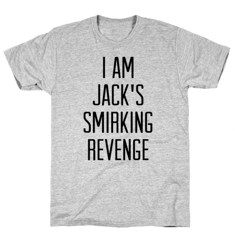 I Am Jack's Smirking Revenge Mens T-Shirt