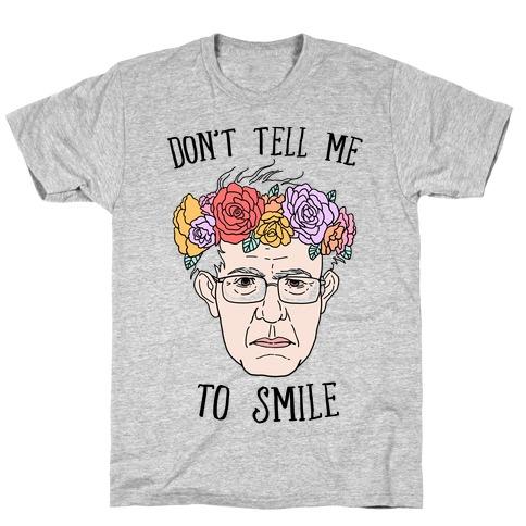 Bernie: Don't Tell Me To Smile T-Shirt
