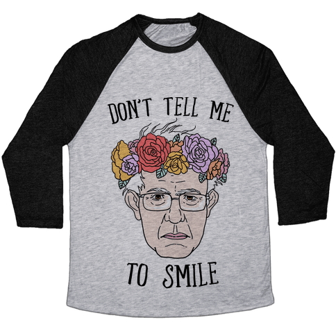 Bernie: Don't Tell Me To Smile Baseball Tee