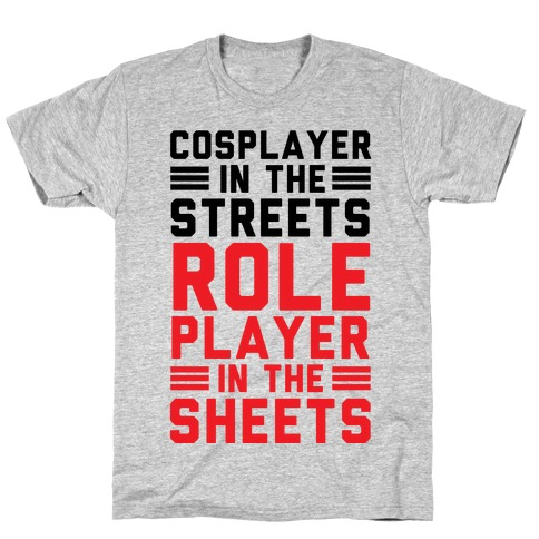 Cosplayer In The Streets. Role Player In The Sheets T-Shirt