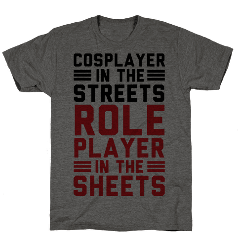 Cosplayer In The Streets. Role Player In The Sheets Mens T-Shirt