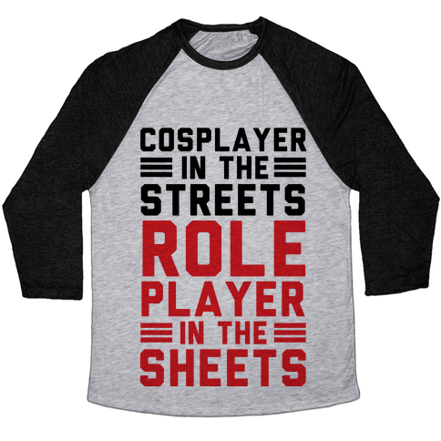 Cosplayer In The Streets. Role Player In The Sheets Baseball Tee