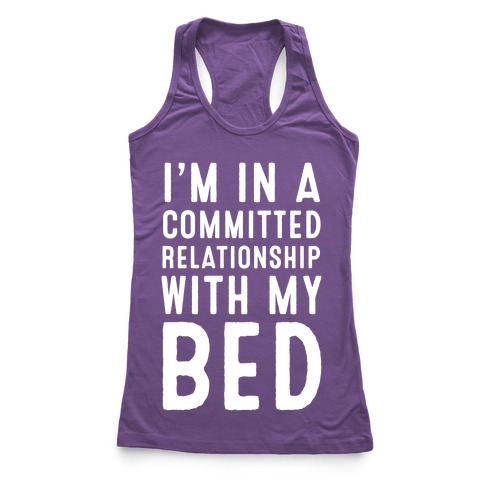 I'm in a Committed Relationship With My Bed Racerback Tank Top