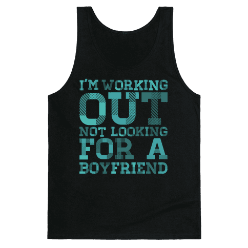 I'm Working Out Not Looking For a Boyfriend Tank Top