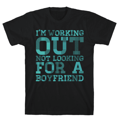 I'm Working Out Not Looking For a Boyfriend Mens T-Shirt