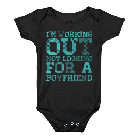 I'm Working Out Not Looking For a Boyfriend Baby Onesy
