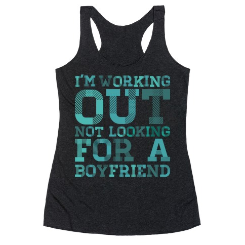 I'm Working Out Not Looking For a Boyfriend Racerback Tank Top