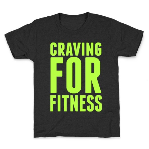 Craving for Fitness Kids T-Shirt