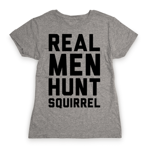 Real Men Hunt Squirrel Womens T-Shirt
