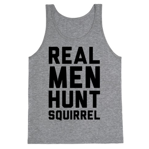 Real Men Hunt Squirrel Tank Top
