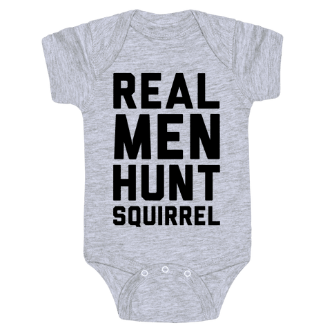 Real Men Hunt Squirrel Baby Onesy
