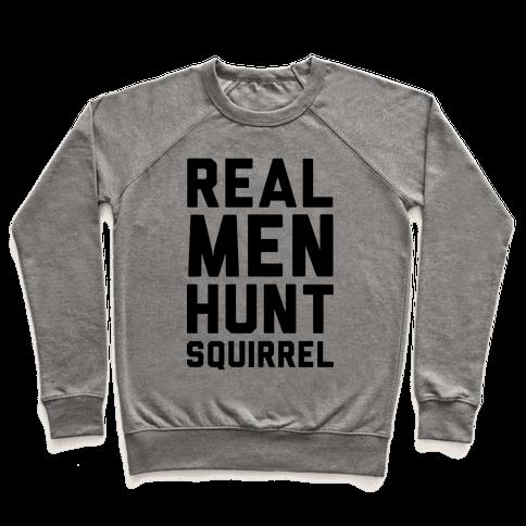 Real Men Hunt Squirrel Pullover
