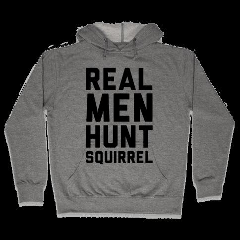 Real Men Hunt Squirrel Hooded Sweatshirt