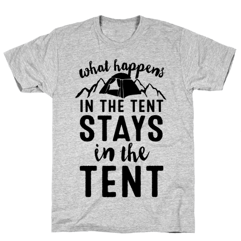What Happens In The Tent Stays In The Tent Mens T-Shirt
