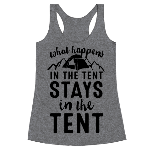 What Happens In The Tent Stays In The Tent Racerback Tank Top