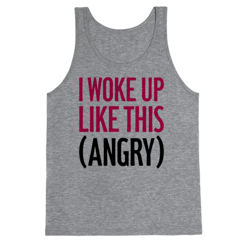 I Woke Up Like This (Angry) Tank Top