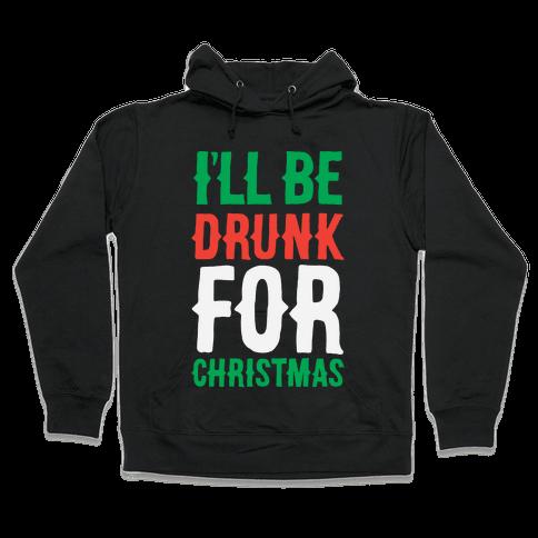 I'll Be Drunk For Christmas Hooded Sweatshirt