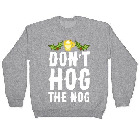 Don't Hog The Nog Pullover