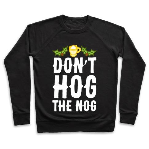 Don't Hog The Nog Pullover