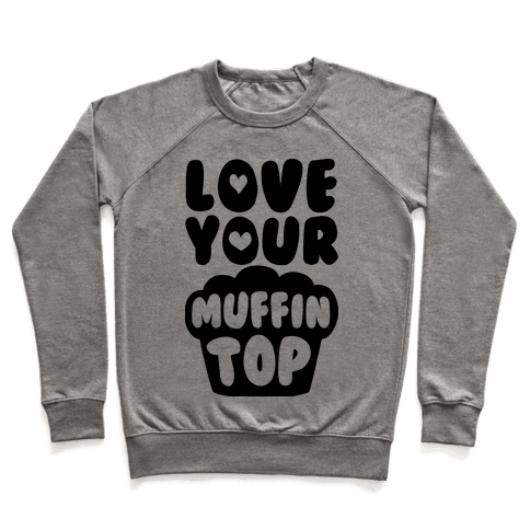 Love Your Muffin Top Pullover