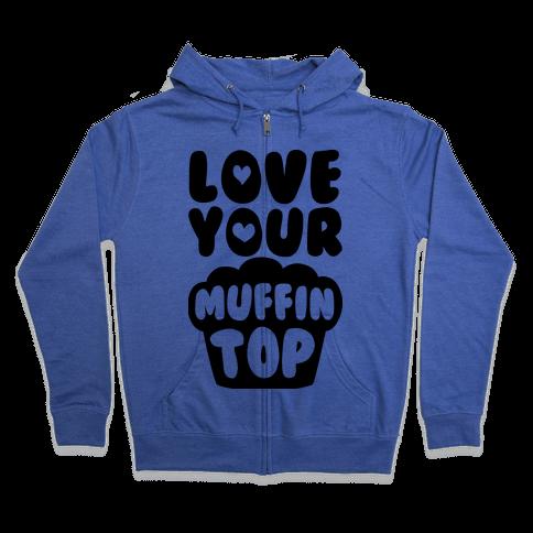Love Your Muffin Top Zip Hoodie