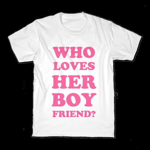 Who Loves Her Boyfriend? Kids T-Shirt