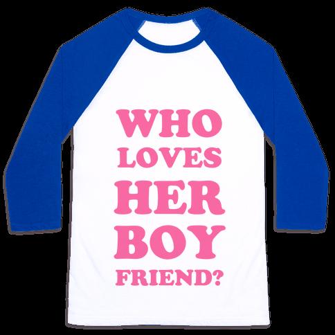 Who Loves Her Boyfriend? Baseball Tee