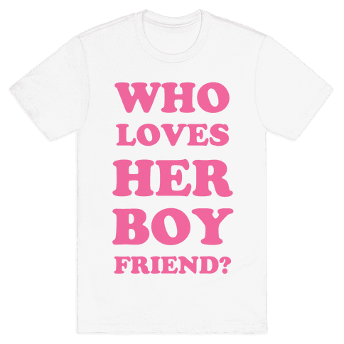 Who Loves Her Boyfriend? Mens T-Shirt