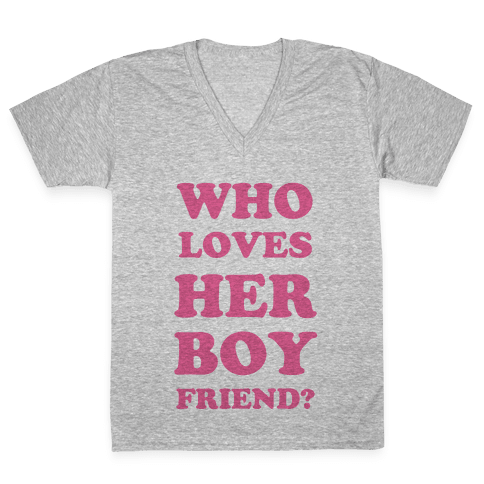 Who Loves Her Boyfriend? V-Neck Tee Shirt