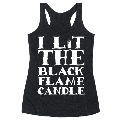 I Lit The Black Flame Candle Racerback Tank Top