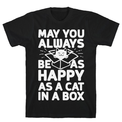 May You Always Be As Happy As A Cat In A Box T-Shirt