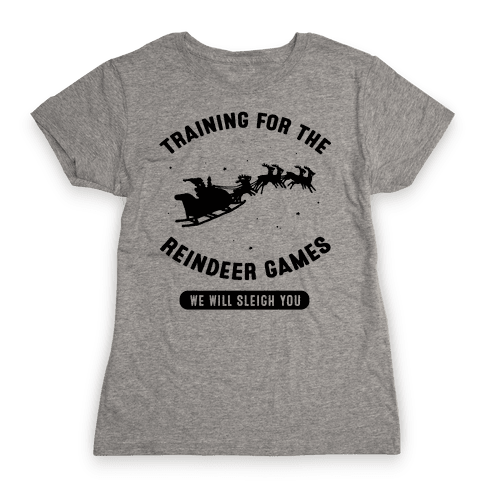 Training for the Reindeer Games Womens T-Shirt