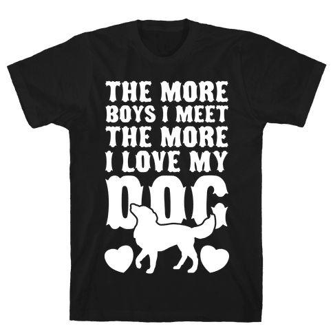 The More Boys I Meet The More I Love My Dog (White Ink) Mens T-Shirt