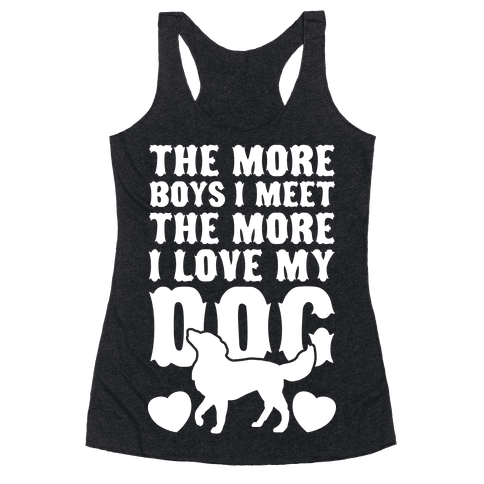 The More Boys I Meet The More I Love My Dog (White Ink) Racerback Tank Top