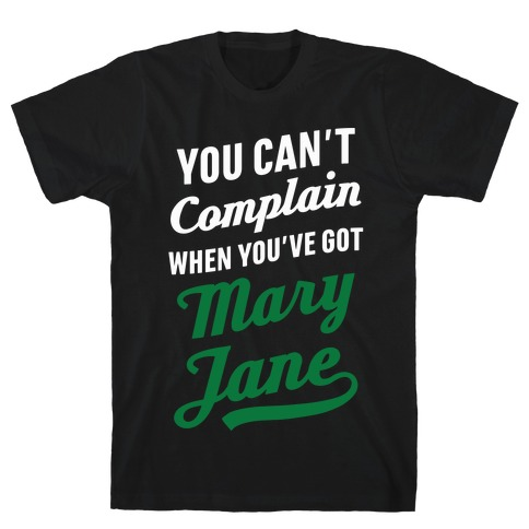 You Can't Complain When You've Got Mary Jane Mens T-Shirt