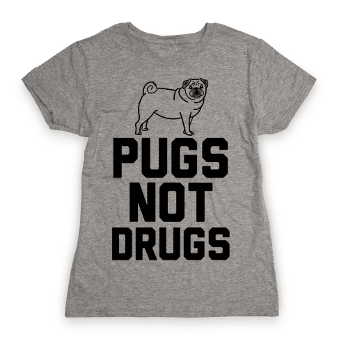 Pugs Not Drugs Womens T-Shirt