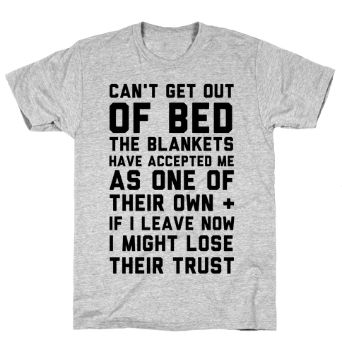 Can't Get Out Of Bed Mens/Unisex T-Shirt