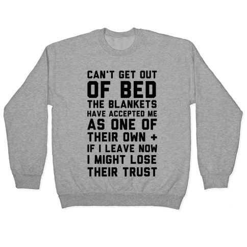 Can't Get Out Of Bed Pullover