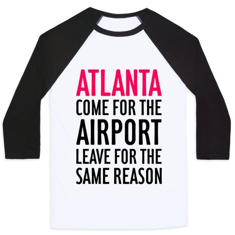 Atlanta: Come For The Airport Baseball Tee