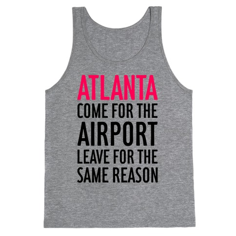 Atlanta: Come For The Airport Tank Top