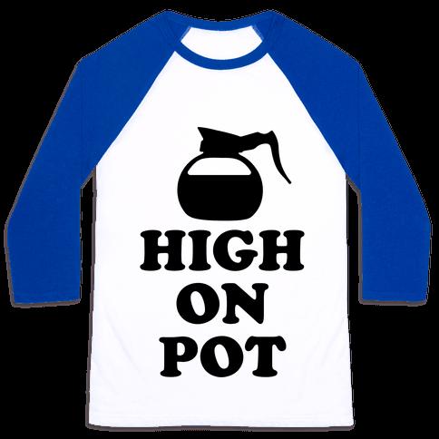 High On Pot Baseball Tee