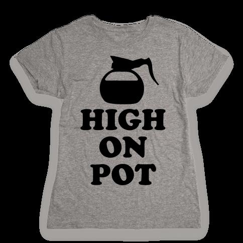 High On Pot Womens T-Shirt