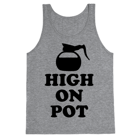 High On Pot Tank Top