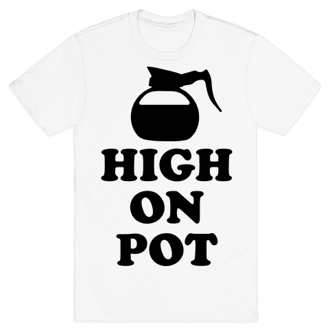 High On Pot Mens T-Shirt