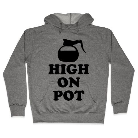High On Pot Hooded Sweatshirt