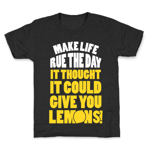 Make Life Rue The Day It Thought It Could Give You Lemons Kids T-Shirt