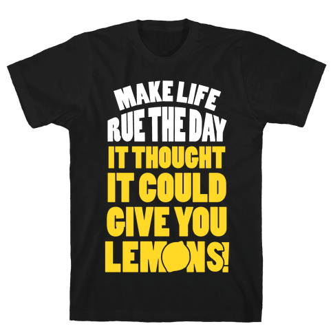 Make Life Rue The Day It Thought It Could Give You Lemons Mens T-Shirt