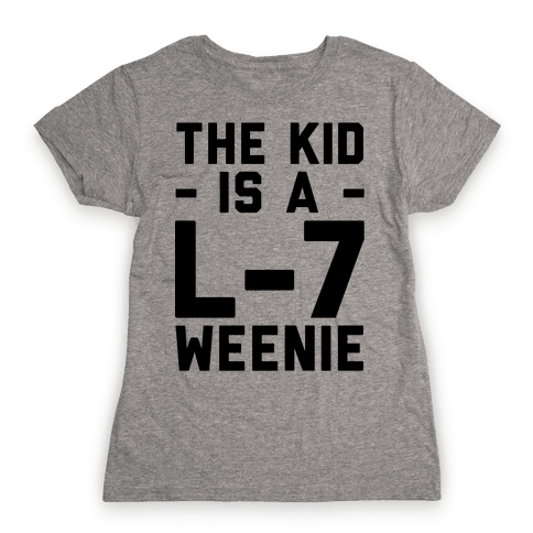 The Kid Is A L-7 Weenie Womens T-Shirt