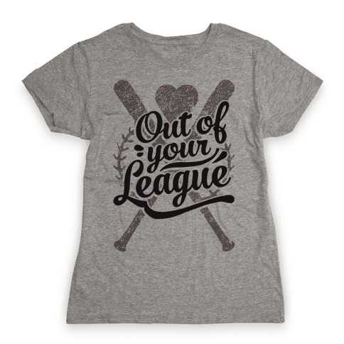 Out Of Your League Womens T-Shirt